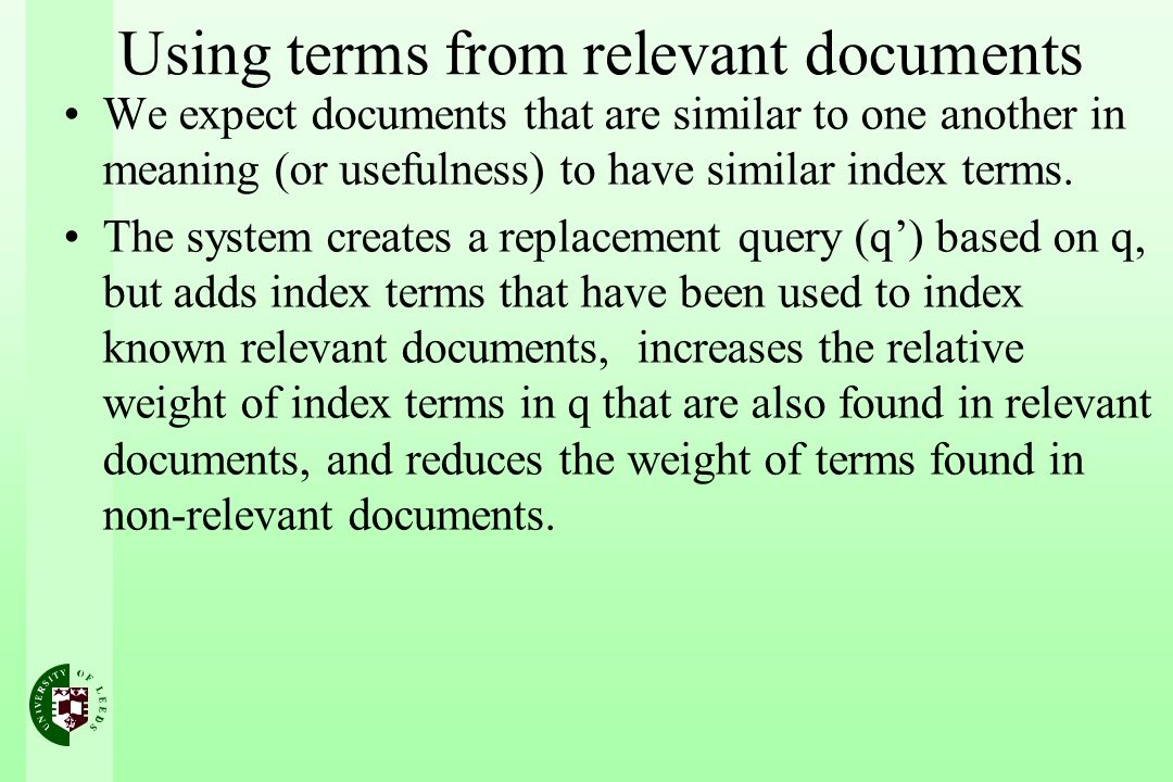 Using terms from relevant documents We expect documents that are similar to one another in meaning (or usefulness) to have similar index terms.