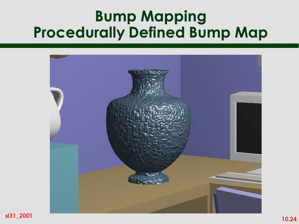 10.24 si31_2001 Bump Mapping Procedurally Defined Bump Map