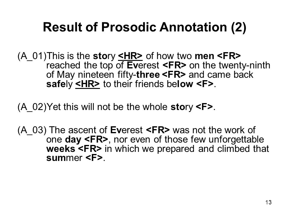 13 Result of Prosodic Annotation (2) (A_01)This is the story of how two men reached the top of Everest on the twenty-ninth of May nineteen fifty-three