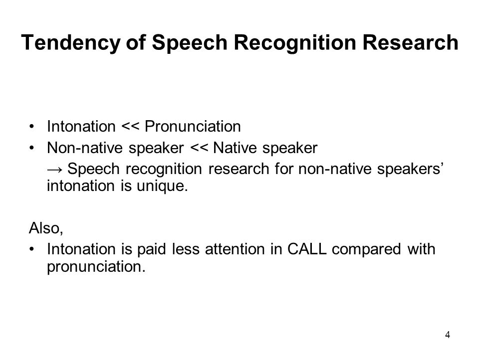4 Tendency of Speech Recognition Research Intonation << Pronunciation Non-native speaker << Native speaker Speech recognition research for non-native