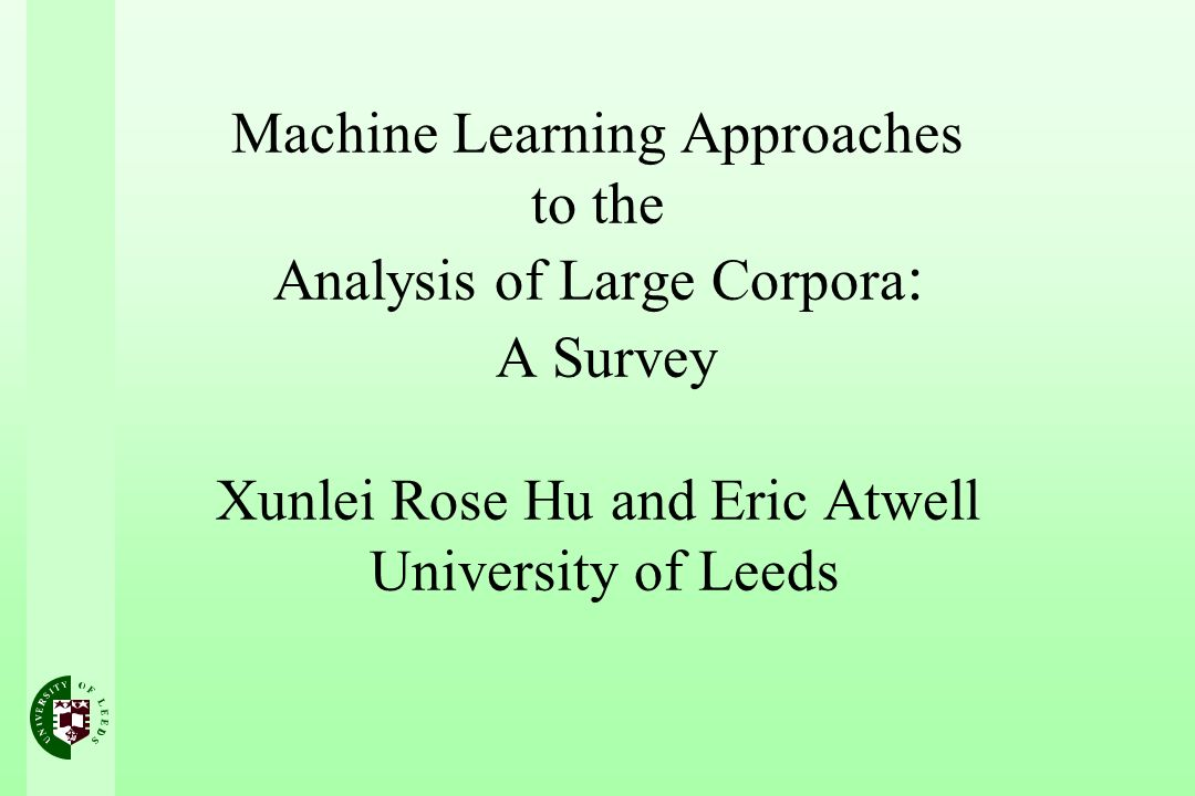 Introduction Significant advances in Machine Learning approaches to the automatic analysis of corpora A range of Machine Learning approaches Three dimensions of classification –Levels of linguistic analysis; –Machine Learning techniques; –Current research in Discourse Analysis A framework for further development