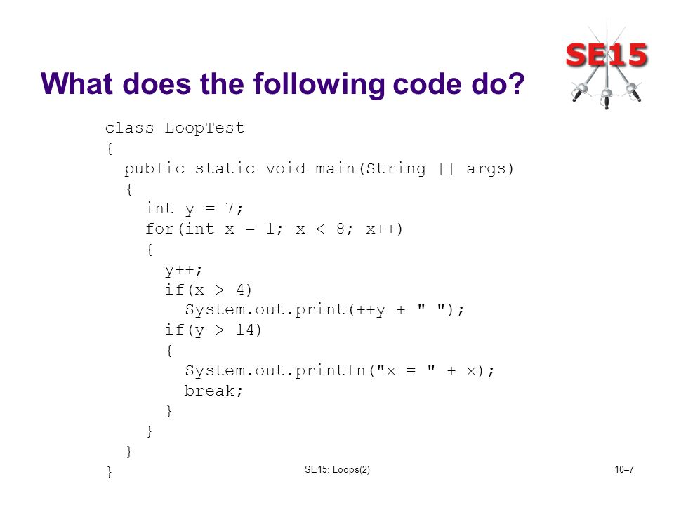 SE15: Loops(2)10–7 What does the following code do.