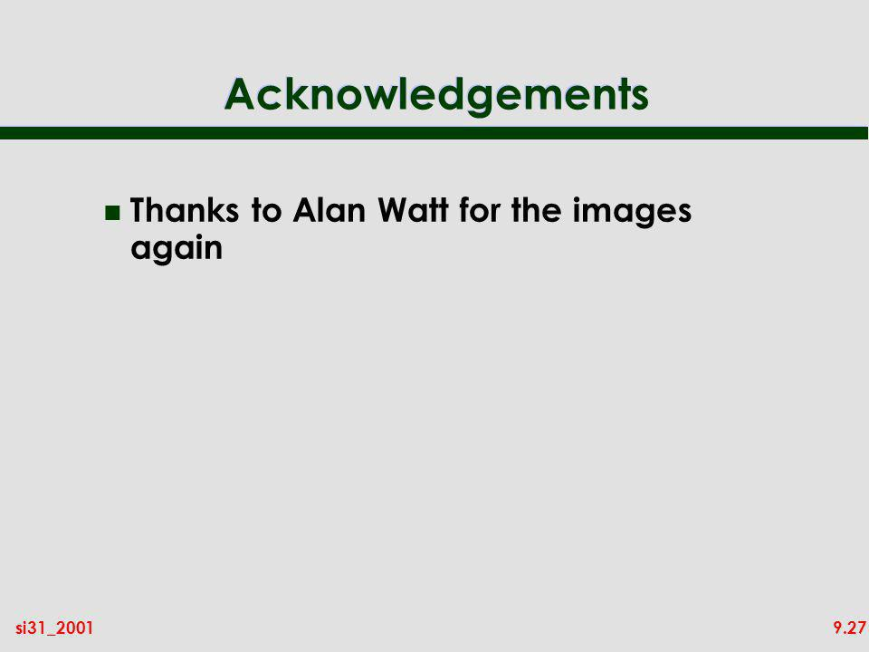 9.27si31_2001 Acknowledgements n Thanks to Alan Watt for the images again