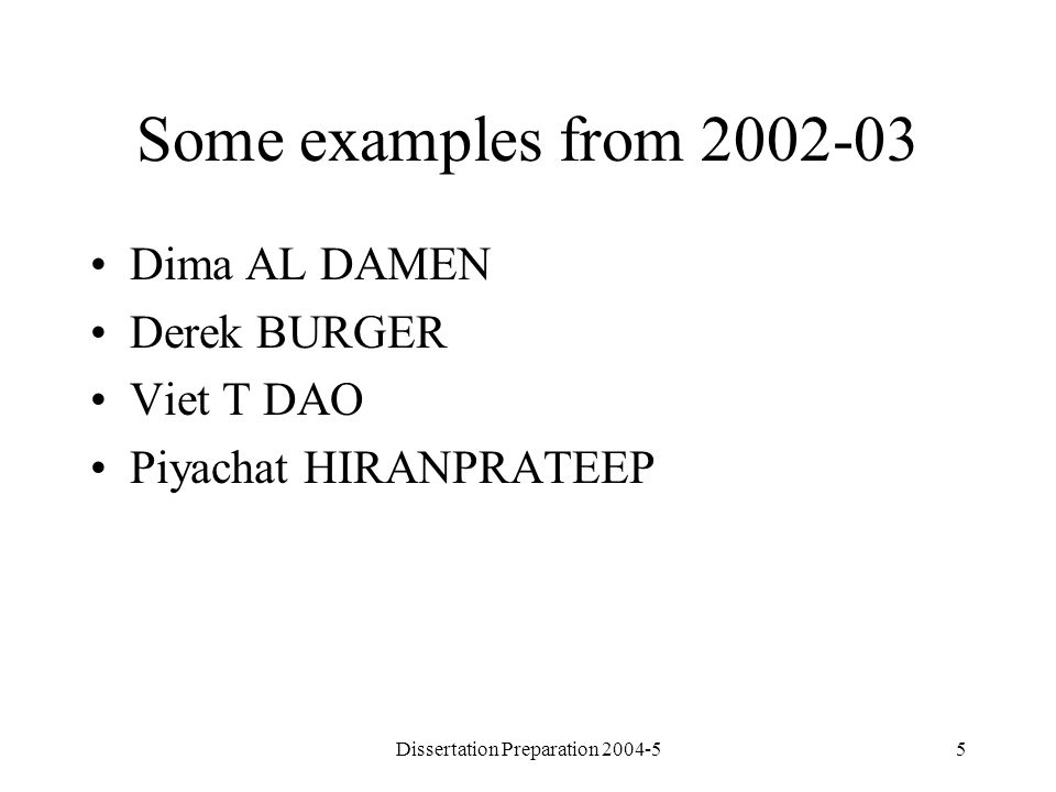 Dissertation Preparation 2004-55 Some examples from 2002-03 Dima AL DAMEN Derek BURGER Viet T DAO Piyachat HIRANPRATEEP