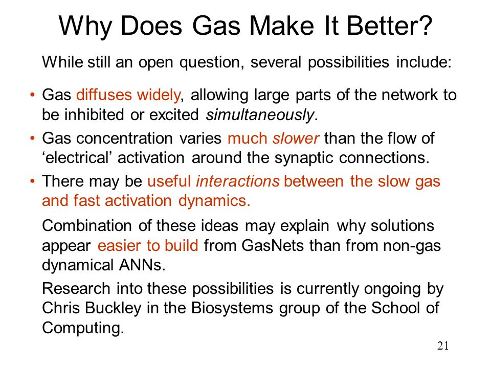 21 Why Does Gas Make It Better? While still an open question, several possibilities include: Gas diffuses widely, allowing large parts of the network