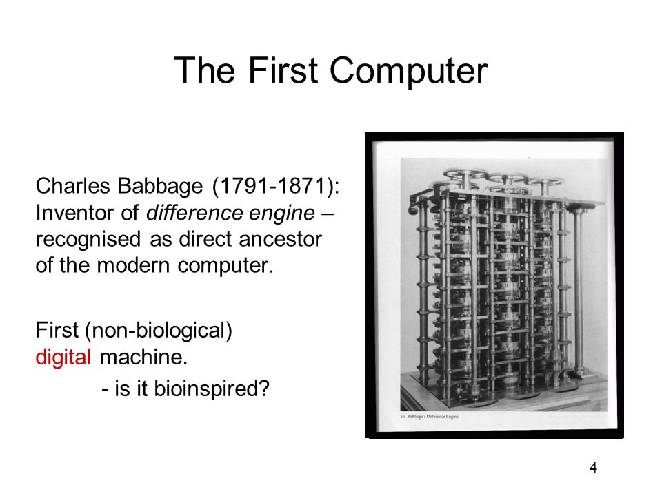 4 The First Computer Charles Babbage (1791-1871): Inventor of difference engine – recognised as direct ancestor of the modern computer.