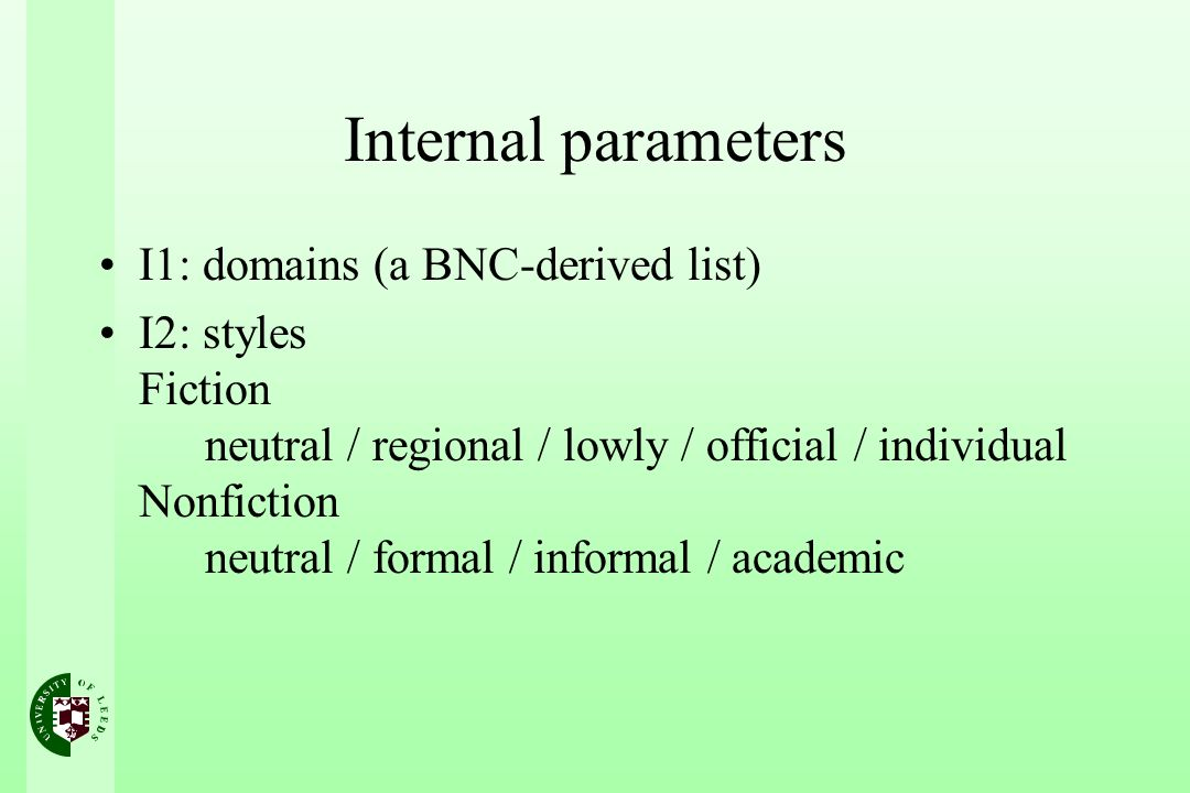 Internal parameters I1: domains (a BNC-derived list) I2: styles Fiction neutral / regional / lowly / official / individual Nonfiction neutral / formal / informal / academic