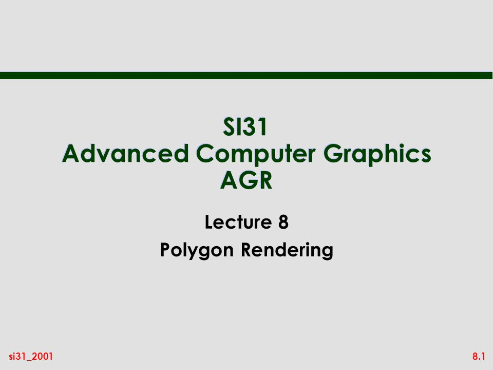 8.1si31_2001 SI31 Advanced Computer Graphics AGR Lecture 8 Polygon Rendering
