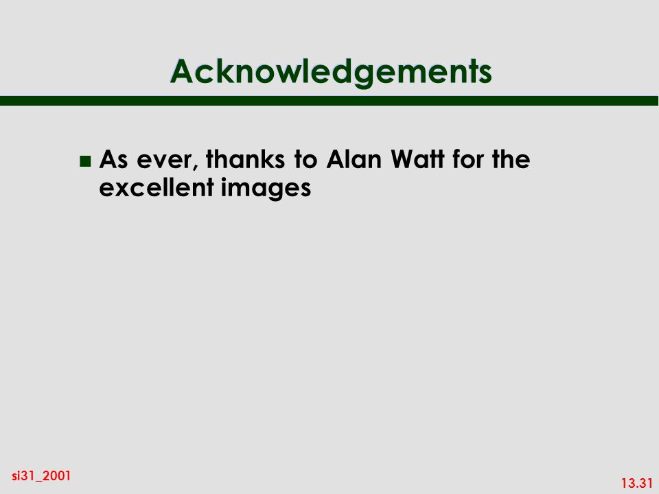13.31 si31_2001 Acknowledgements n As ever, thanks to Alan Watt for the excellent images