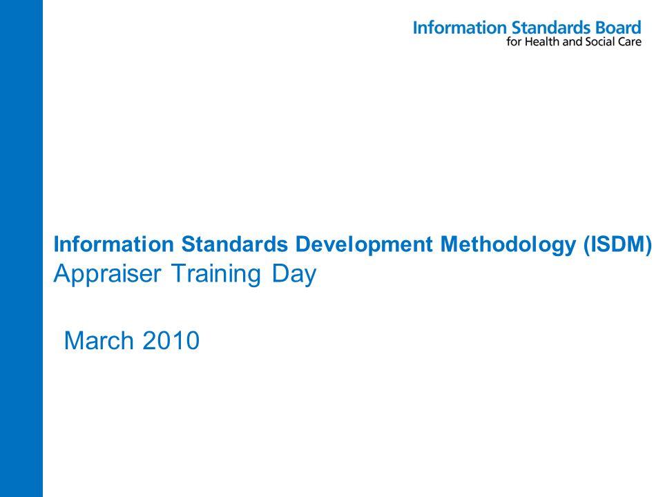 Information Standards Development Methodology (ISDM) Appraiser Training Day March 2010