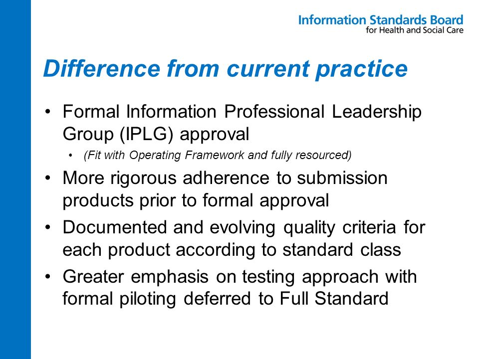 Difference from current practice Formal Information Professional Leadership Group (IPLG) approval (Fit with Operating Framework and fully resourced) M