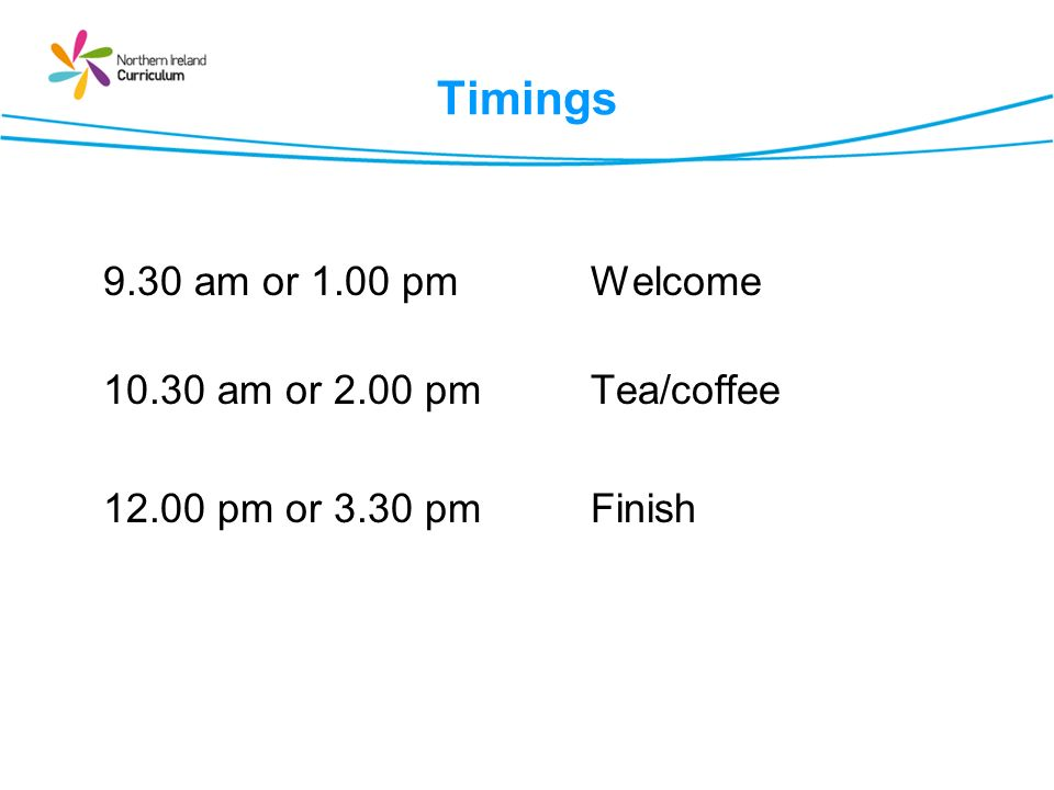 Timings 9.30 am or 1.00 pmWelcome 10.30 am or 2.00 pmTea/coffee 12.00 pm or 3.30 pmFinish