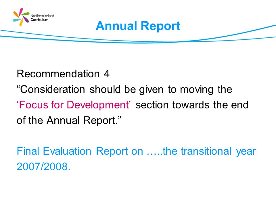 Annual Report Recommendation 4 Consideration should be given to moving the Focus for Development section towards the end of the Annual Report.
