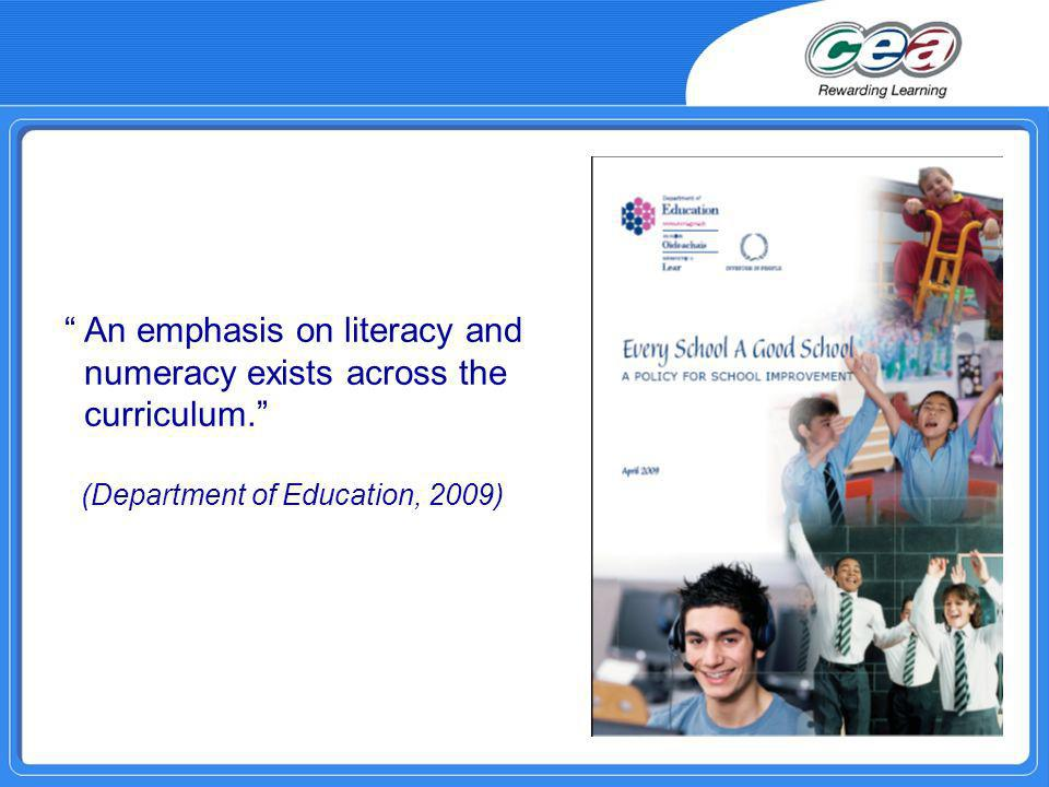 An emphasis on literacy and numeracy exists across the curriculum. (Department of Education, 2009)