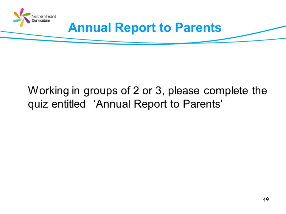 49 Annual Report to Parents Working in groups of 2 or 3, please complete the quiz entitled Annual Report to Parents