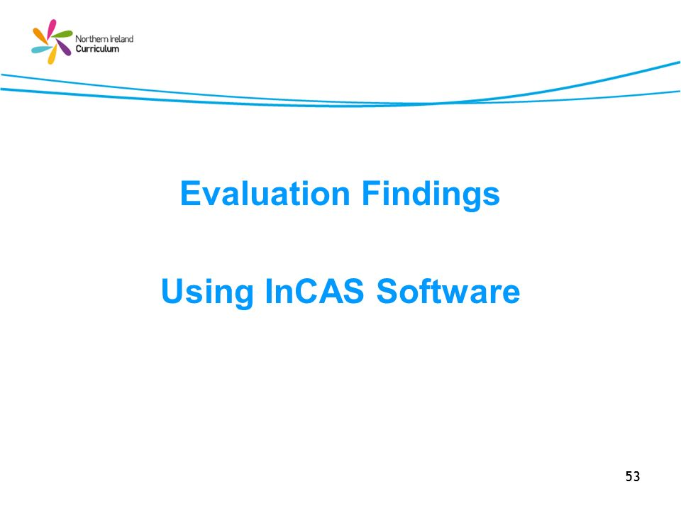 53 Evaluation Findings Using InCAS Software