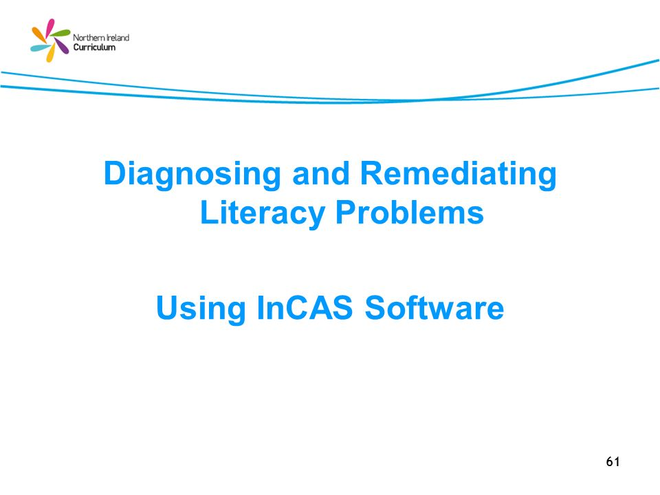 61 Diagnosing and Remediating Literacy Problems Using InCAS Software