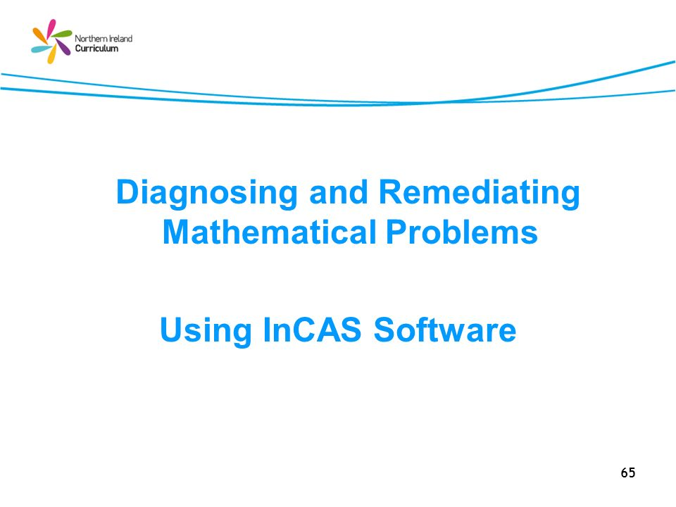 65 Diagnosing and Remediating Mathematical Problems Using InCAS Software