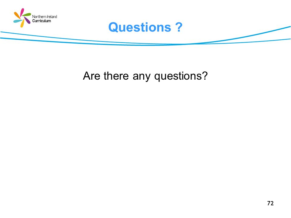 72 Questions ? Are there any questions?