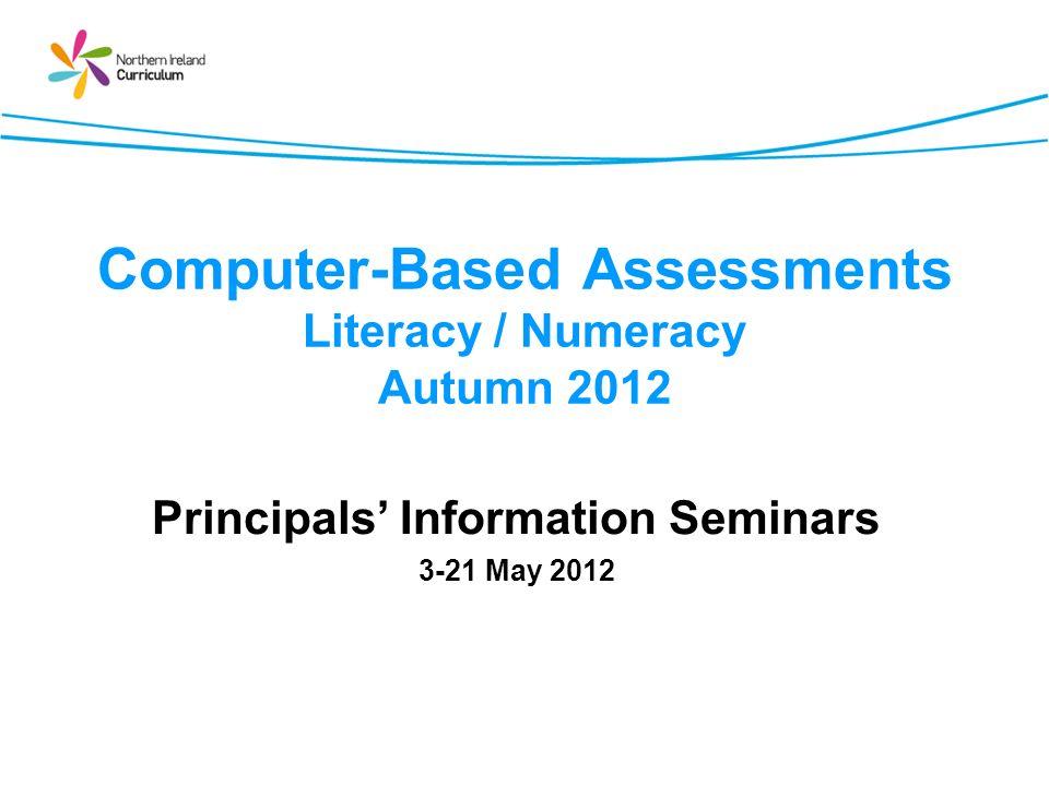 Computer-Based Assessments Literacy / Numeracy Autumn 2012 Principals Information Seminars 3-21 May 2012