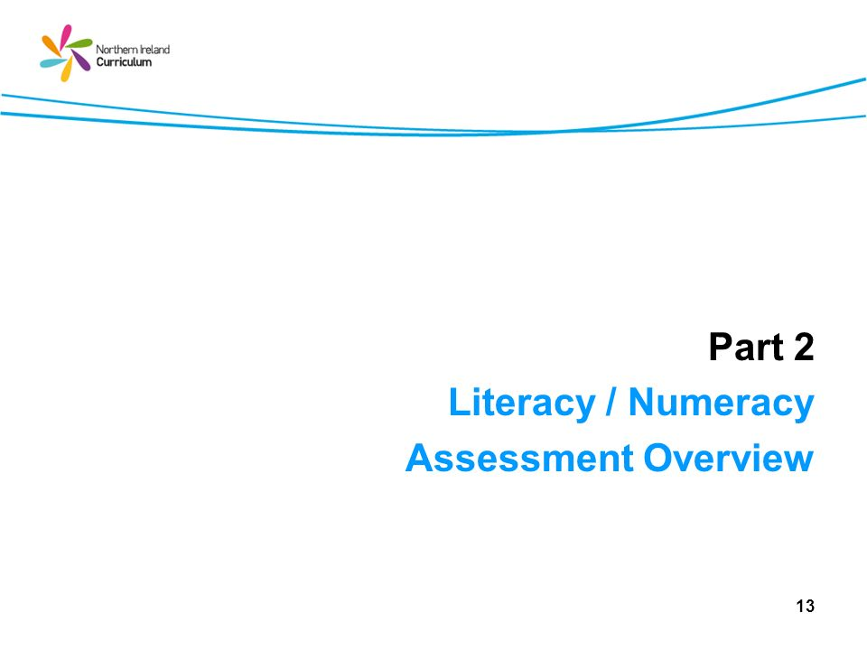 Part 2 Literacy / Numeracy Assessment Overview 13