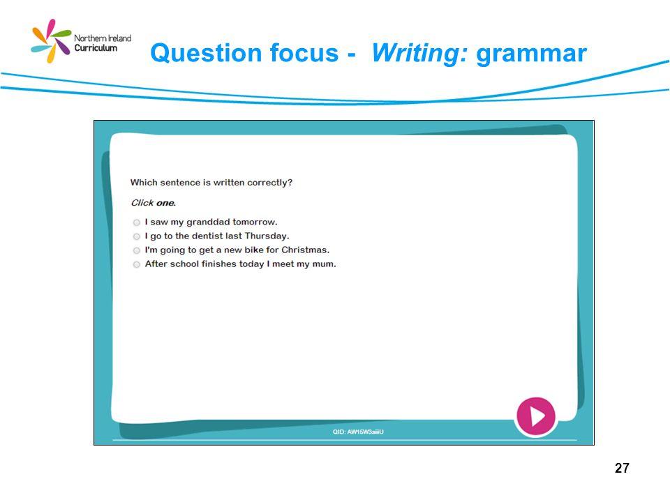 Question focus - Writing: grammar 27