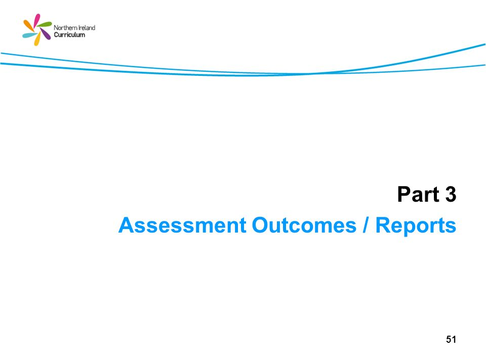 Part 3 Assessment Outcomes / Reports 51