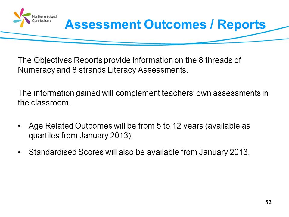 53 The Objectives Reports provide information on the 8 threads of Numeracy and 8 strands Literacy Assessments.