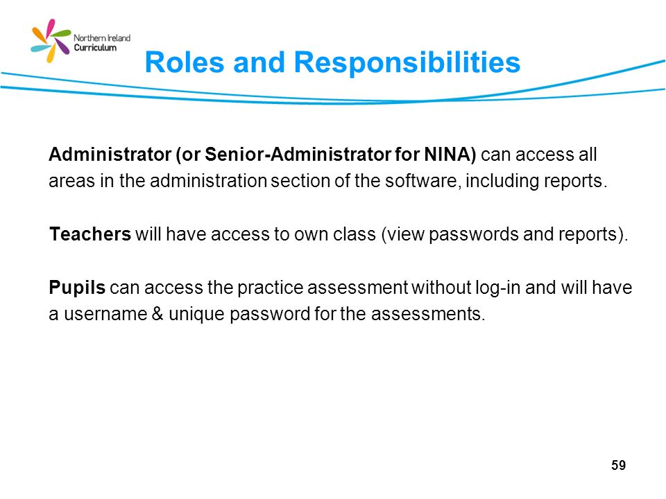 Roles and Responsibilities Administrator (or Senior-Administrator for NINA) can access all areas in the administration section of the software, including reports.