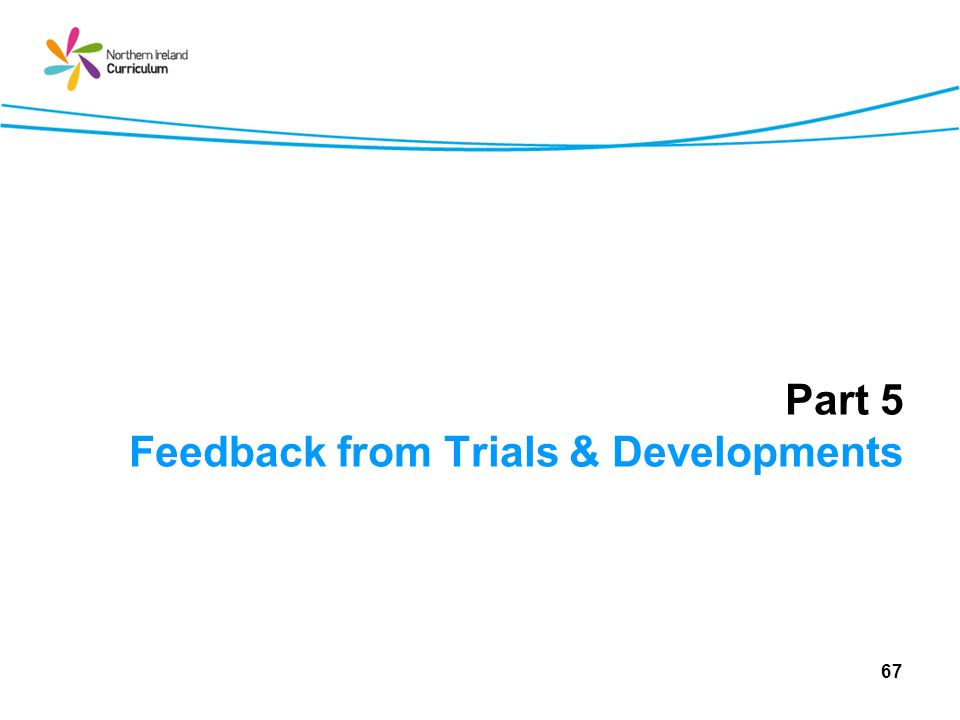 Part 5 Feedback from Trials & Developments 67