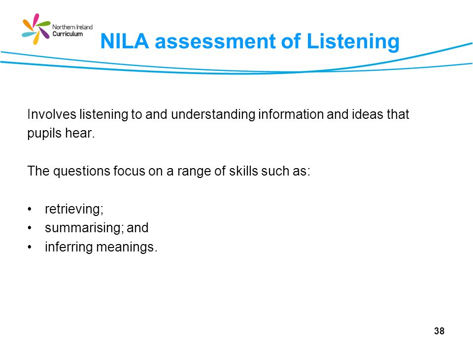 NILA assessment of Listening Involves listening to and understanding information and ideas that pupils hear.