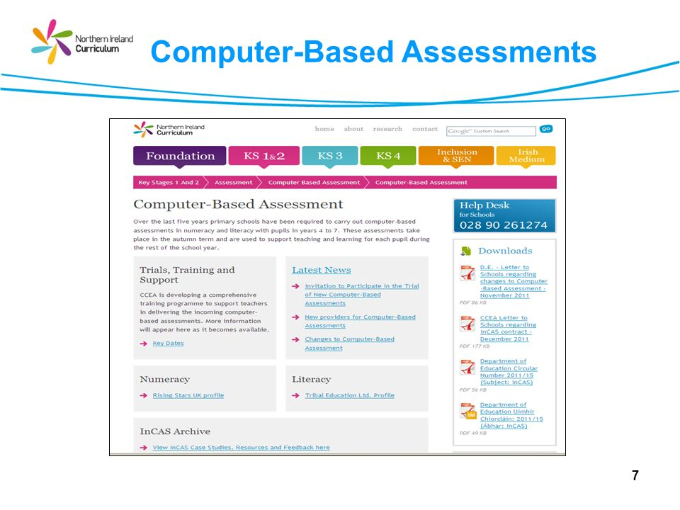 The Assessments Northern Ireland Literacy Assessment – NILA Northern Ireland Numeracy Assessment – NINA Assessments will be available in English & Irish Mediums In the question banks each question is targeted at a particular year group and assessment items are drawn from the previous years curriculum.