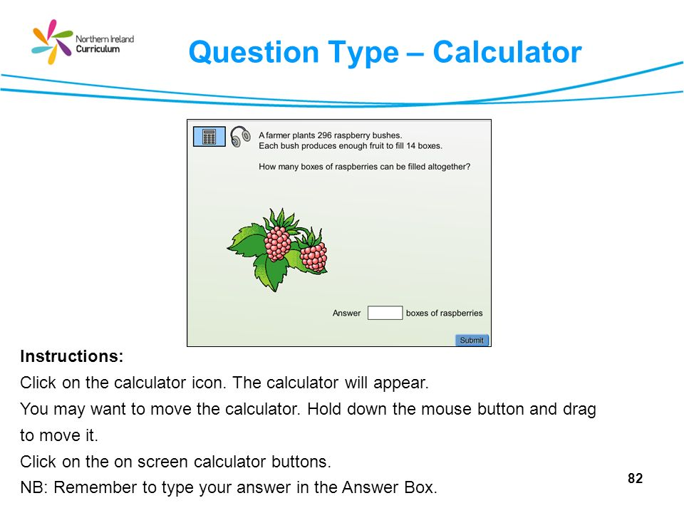 Question Type – Calculator Instructions: Click on the calculator icon.