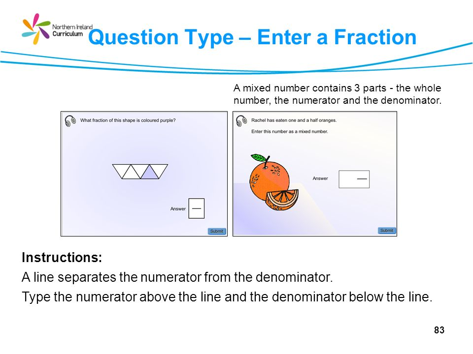 Question Type – Enter a Fraction Instructions: A line separates the numerator from the denominator.