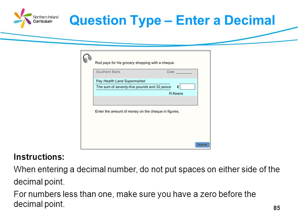 Question Type – Enter a Decimal Instructions: When entering a decimal number, do not put spaces on either side of the decimal point.