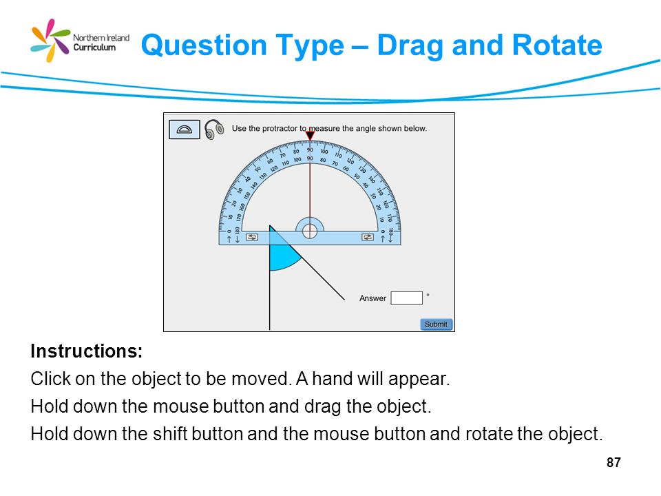 Question Type – Drag and Rotate Instructions: Click on the object to be moved.