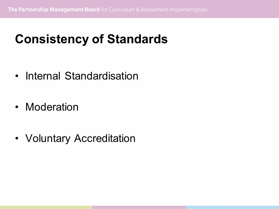 Consistency of Standards Internal Standardisation Moderation Voluntary Accreditation