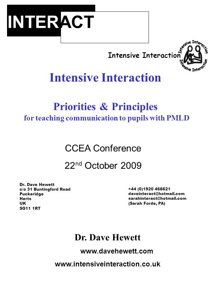 INTERACT Intensive Interaction Dr. Dave Hewett www.www.davehewett.com www.intensiveinteraction.co.uk Intensive Interaction Priorities & Principles for