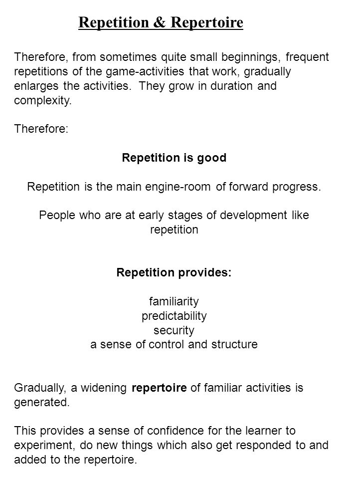 Therefore, from sometimes quite small beginnings, frequent repetitions of the game-activities that work, gradually enlarges the activities. They grow