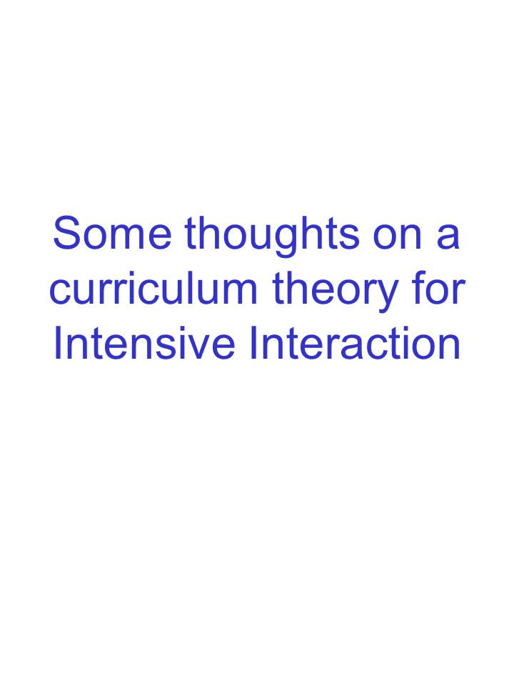 Some thoughts on a curriculum theory for Intensive Interaction