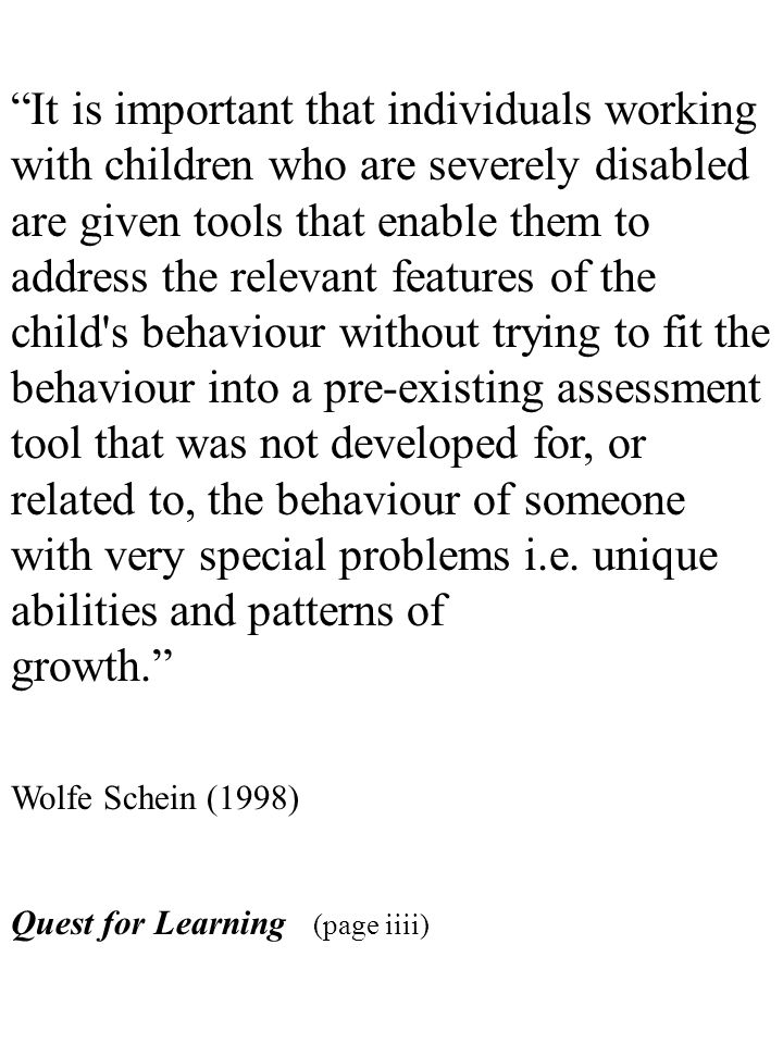 It is important that individuals working with children who are severely disabled are given tools that enable them to address the relevant features of