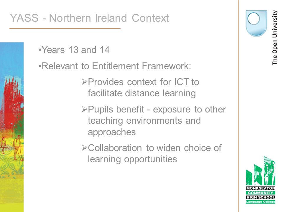 YASS - Northern Ireland Context Years 13 and 14 Relevant to Entitlement Framework: Provides context for ICT to facilitate distance learning Pupils ben