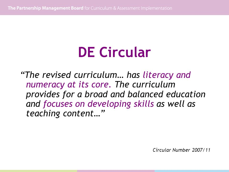 DE Circular The revised curriculum… has literacy and numeracy at its core. The curriculum provides for a broad and balanced education and focuses on d