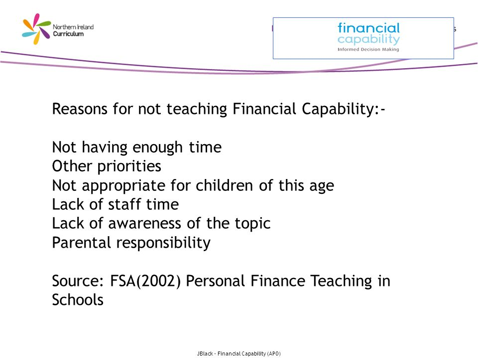 JBlack - Financial Capability (APO) Reasons for not teaching Financial Capability:- Not having enough time Other priorities Not appropriate for childr