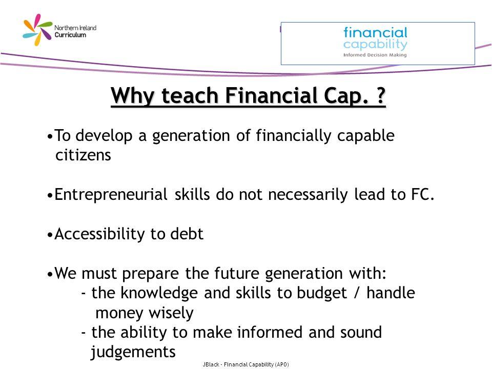 JBlack - Financial Capability (APO) Why teach Financial Cap.