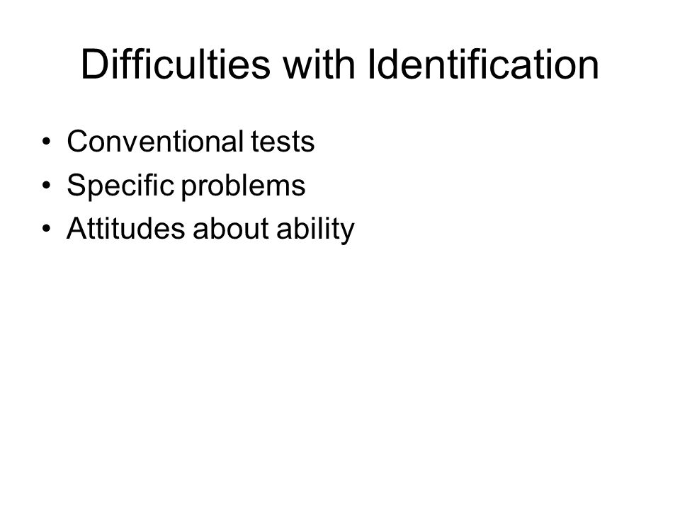 Difficulties with Identification Conventional tests Specific problems Attitudes about ability