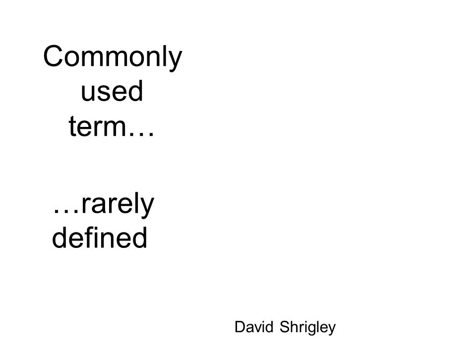 Commonly used term… …rarely defined David Shrigley