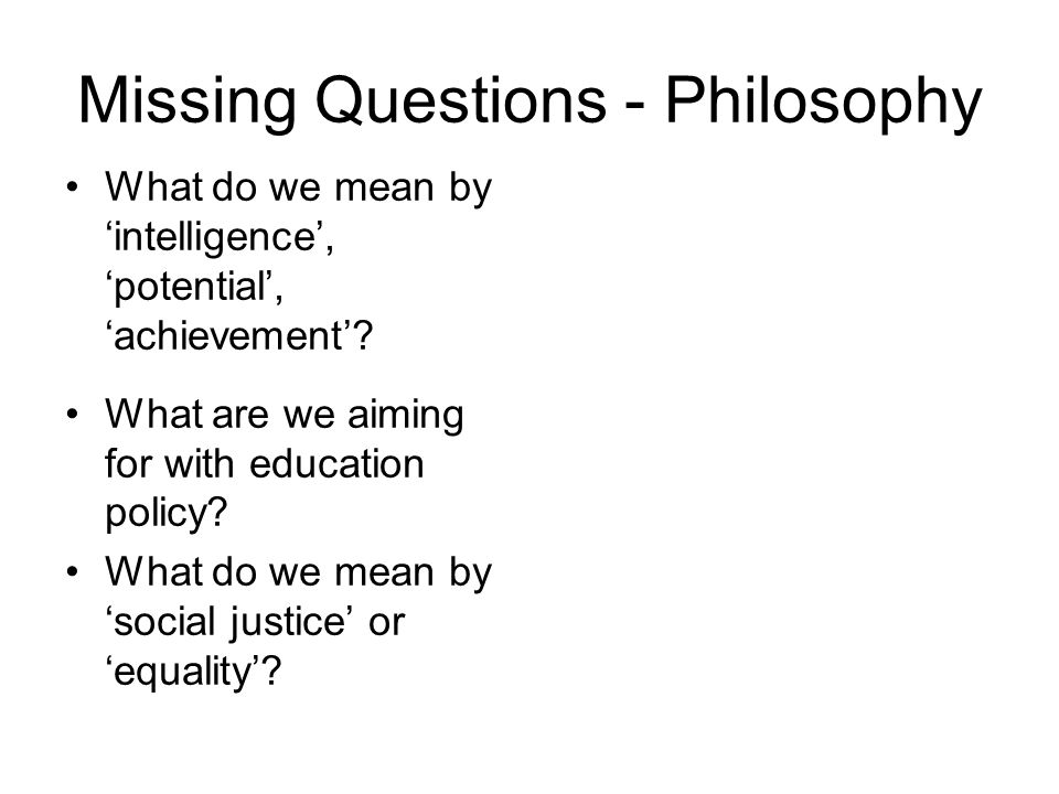 Missing Questions - Philosophy What do we mean by intelligence, potential, achievement.