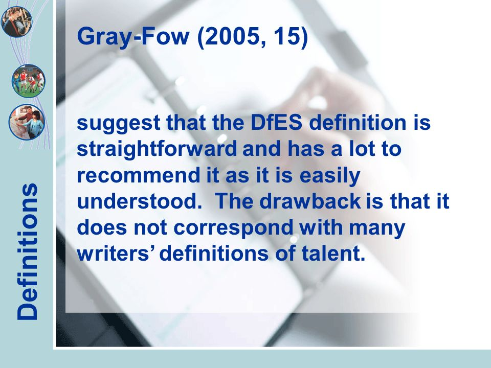 Definitions Gray-Fow (2005, 15) suggest that the DfES definition is straightforward and has a lot to recommend it as it is easily understood.