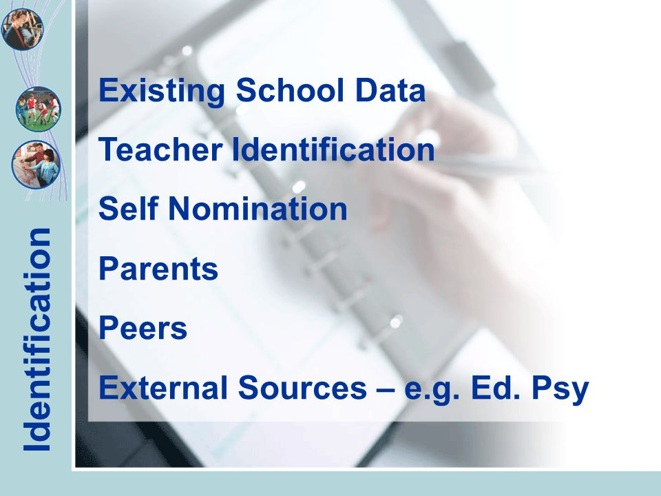 Existing School Data Teacher Identification Self Nomination Parents Peers External Sources – e.g.